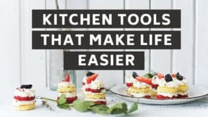 11 Kitchen Tools That Make Life Easier