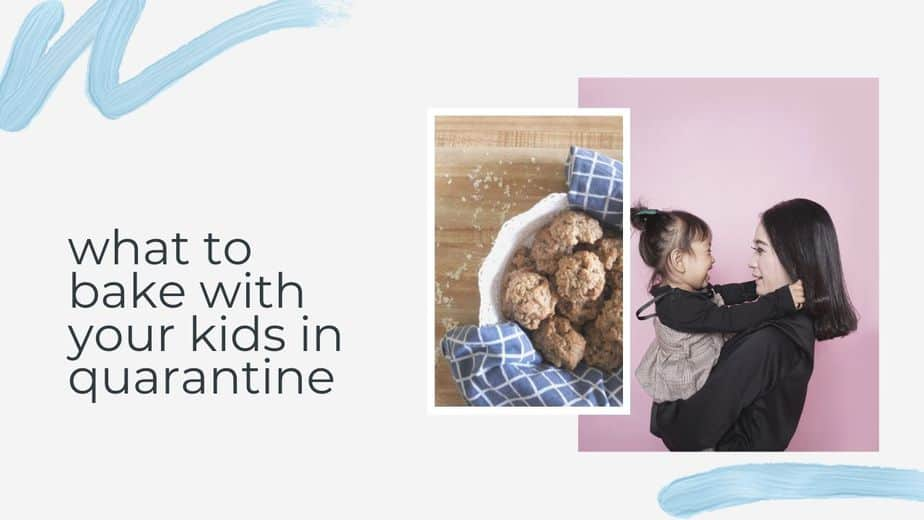 11 Recipes to Bake With Kids When You Are in Quarantine or Isolation